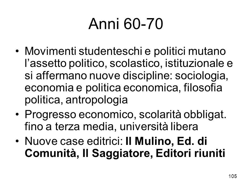 105 Anni 60-70 Movimenti studenteschi e politici mutano lassetto politico, scolastico, istituzionale e si affermano nuove discipline: sociologia, econ