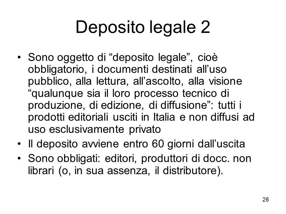 26 Deposito legale 2 Sono oggetto di deposito legale, cioè obbligatorio, i documenti destinati alluso pubblico, alla lettura, allascolto, alla visione