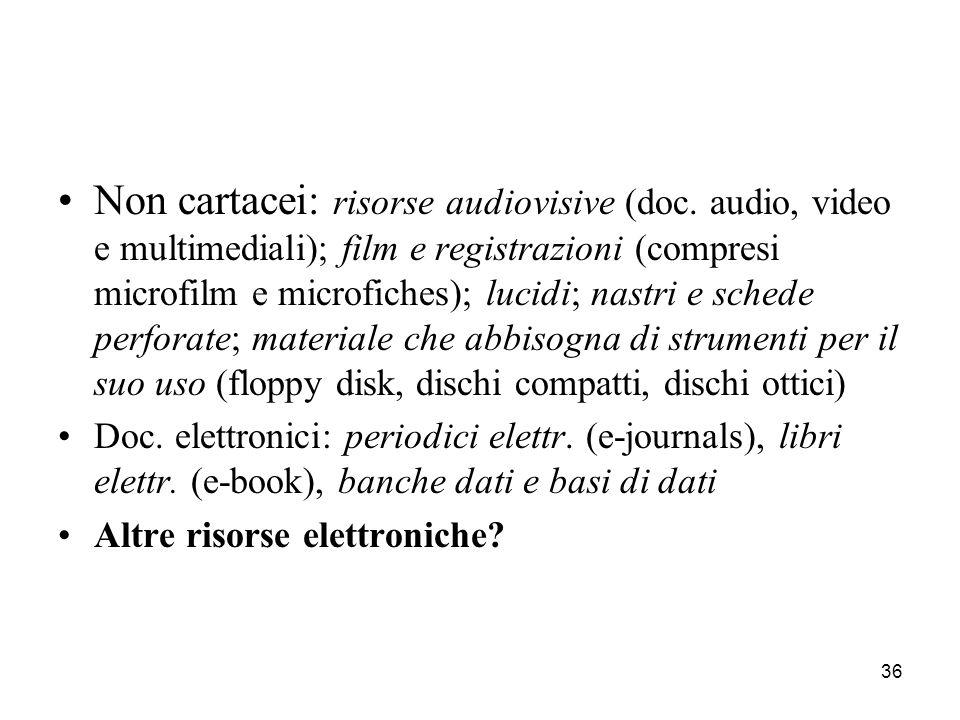 36 Non cartacei: risorse audiovisive (doc. audio, video e multimediali); film e registrazioni (compresi microfilm e microfiches); lucidi; nastri e sch