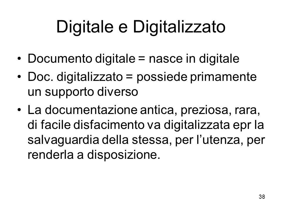 38 Digitale e Digitalizzato Documento digitale = nasce in digitale Doc. digitalizzato = possiede primamente un supporto diverso La documentazione anti