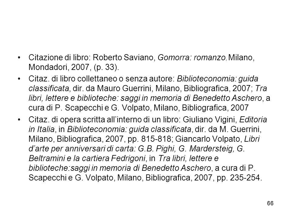 66 Citazione di libro: Roberto Saviano, Gomorra: romanzo, Milano, Mondadori, 2007, (p. 33). Citaz. di libro collettaneo o senza autore: Biblioteconomi
