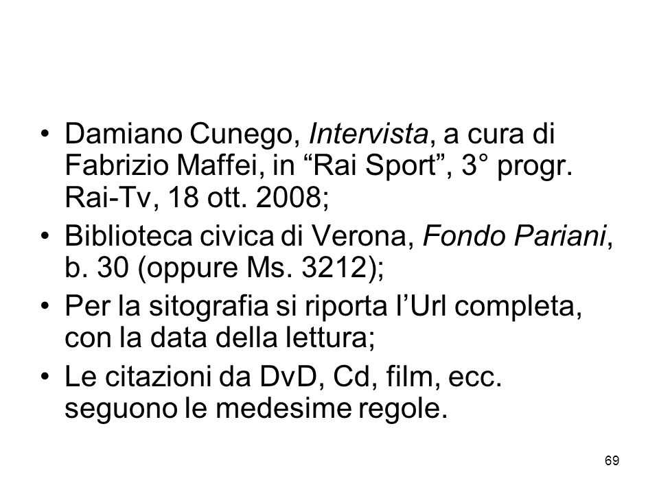 69 Damiano Cunego, Intervista, a cura di Fabrizio Maffei, in Rai Sport, 3° progr. Rai-Tv, 18 ott. 2008; Biblioteca civica di Verona, Fondo Pariani, b.