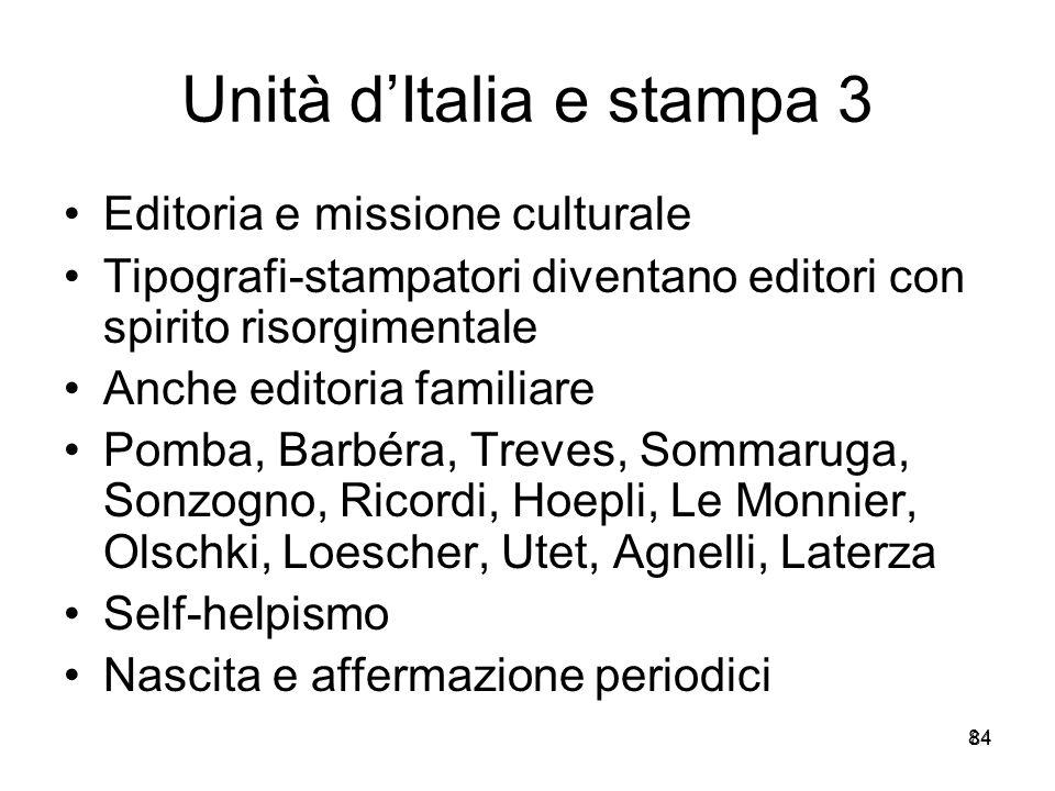 84 Unità dItalia e stampa 3 Editoria e missione culturale Tipografi-stampatori diventano editori con spirito risorgimentale Anche editoria familiare P