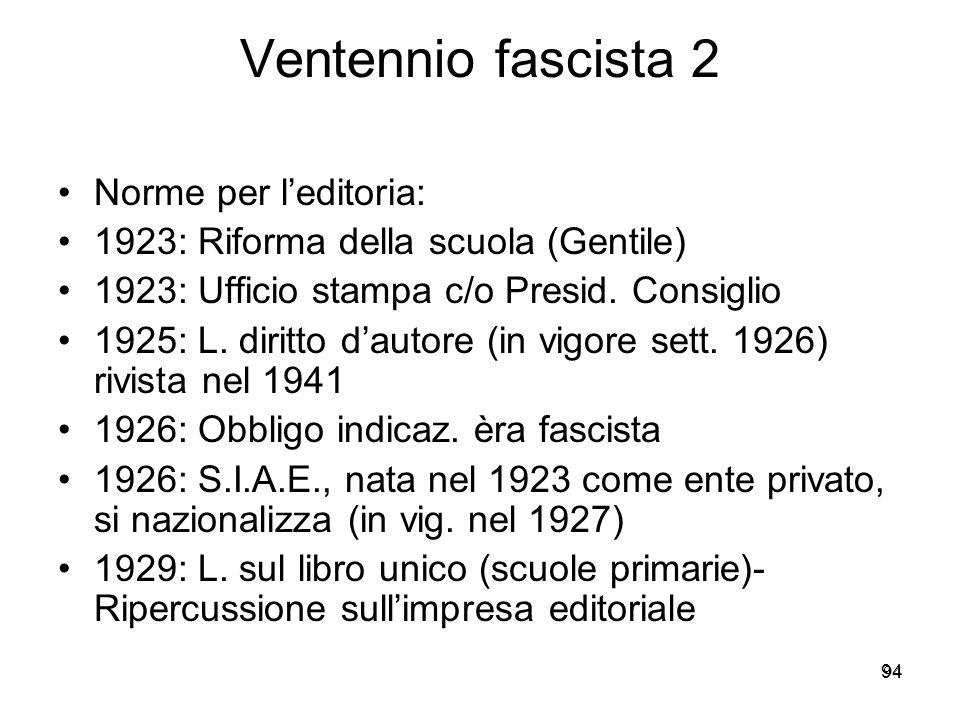 94 Ventennio fascista 2 Norme per leditoria: 1923: Riforma della scuola (Gentile) 1923: Ufficio stampa c/o Presid. Consiglio 1925: L. diritto dautore