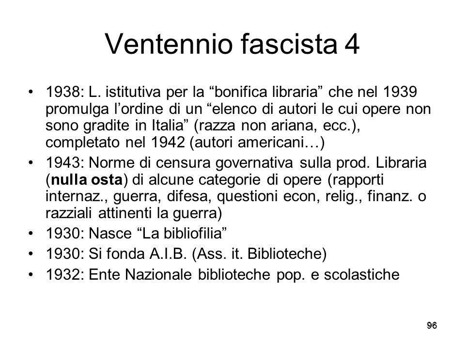 96 Ventennio fascista 4 1938: L. istitutiva per la bonifica libraria che nel 1939 promulga lordine di un elenco di autori le cui opere non sono gradit