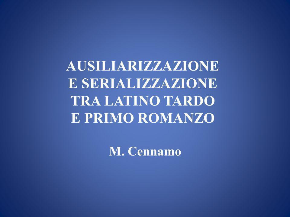 AUSILIARIZZAZIONE E SERIALIZZAZIONE TRA LATINO TARDO E PRIMO ROMANZO M. Cennamo