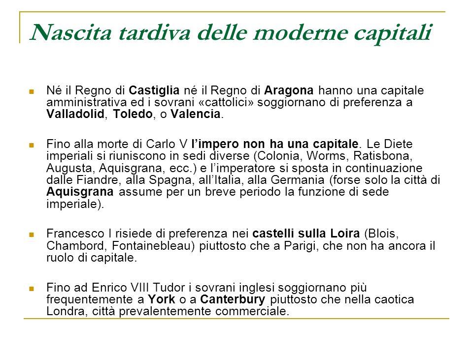 Nascita tardiva delle moderne capitali Né il Regno di Castiglia né il Regno di Aragona hanno una capitale amministrativa ed i sovrani «cattolici» sogg