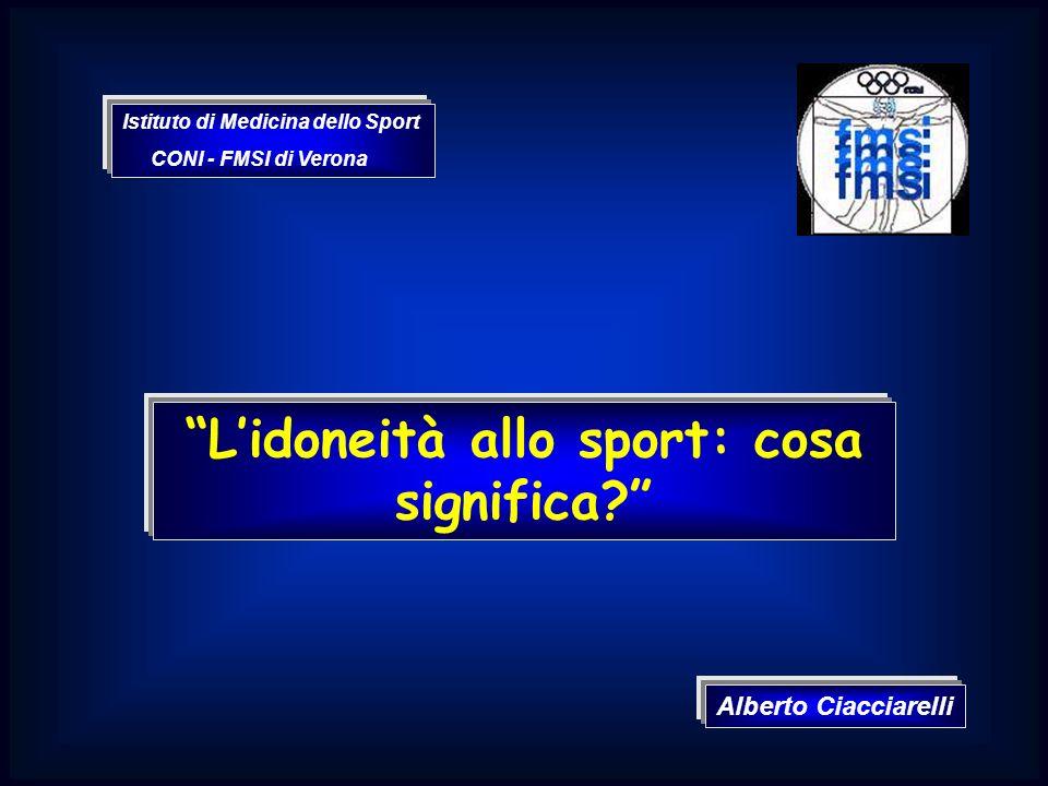 Lidoneità allo sport: cosa significa? Alberto Ciacciarelli Istituto di Medicina dello Sport CONI - FMSI di Verona