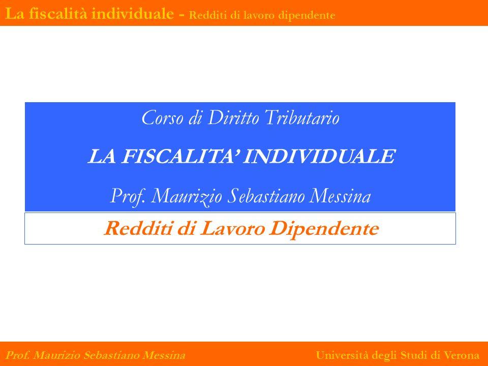 La fiscalità individuale - Redditi di lavoro dipendente Prof. Maurizio Sebastiano Messina Università degli Studi di Verona Corso di Diritto Tributario