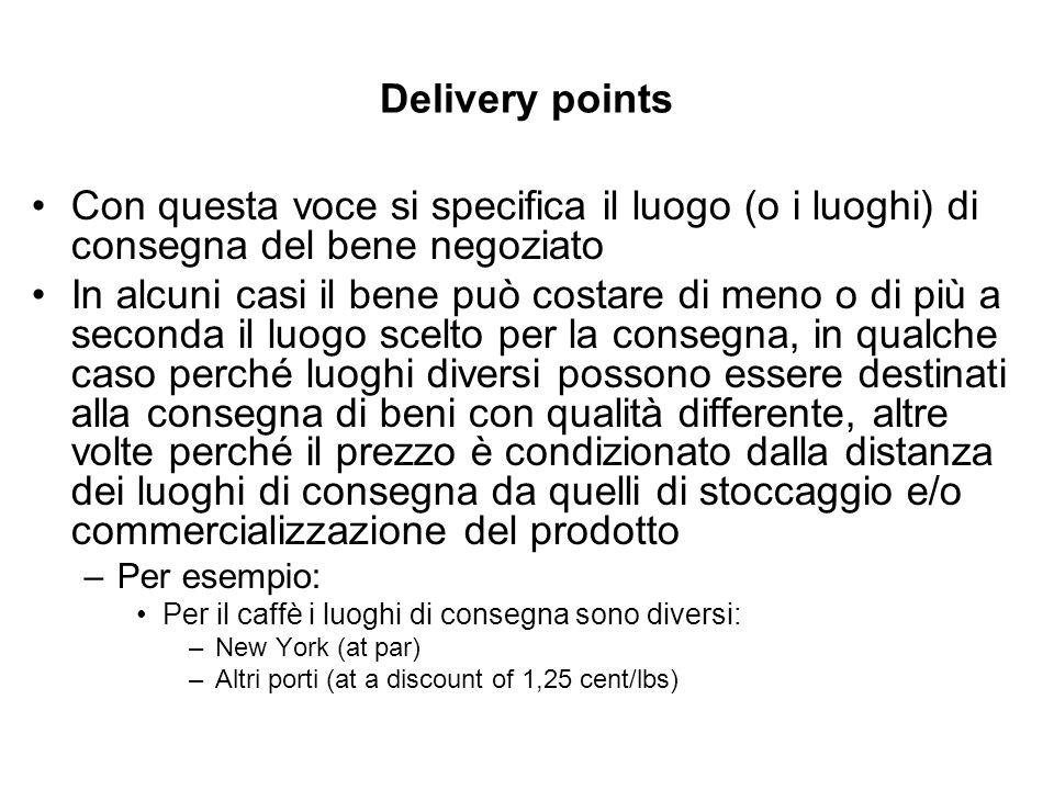 Delivery points Con questa voce si specifica il luogo (o i luoghi) di consegna del bene negoziato In alcuni casi il bene può costare di meno o di più