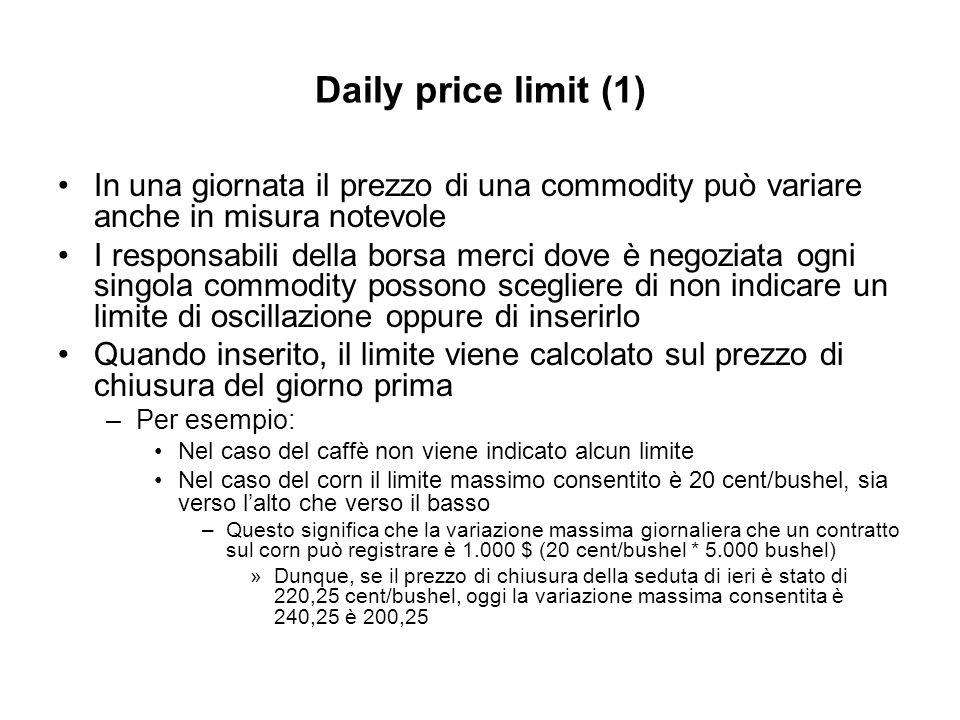 Daily price limit (1) In una giornata il prezzo di una commodity può variare anche in misura notevole I responsabili della borsa merci dove è negoziat