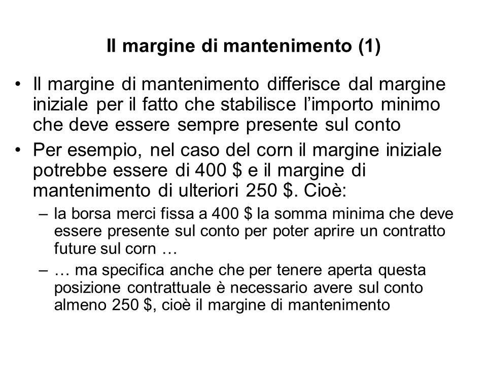 Il margine di mantenimento (1) Il margine di mantenimento differisce dal margine iniziale per il fatto che stabilisce limporto minimo che deve essere