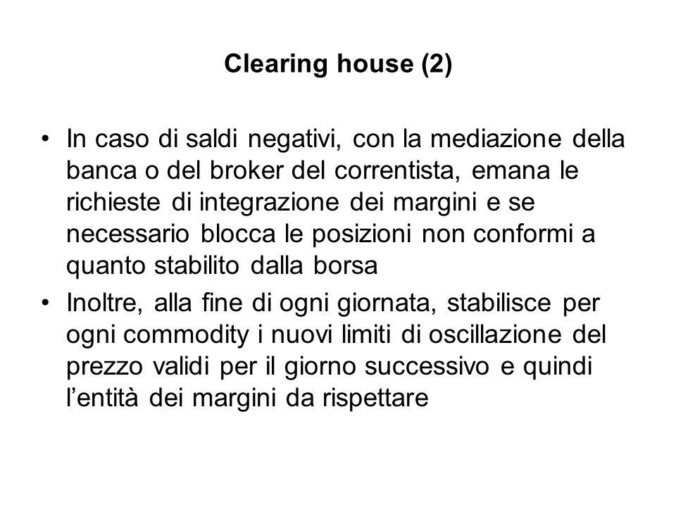 Clearing house (2) In caso di saldi negativi, con la mediazione della banca o del broker del correntista, emana le richieste di integrazione dei margi