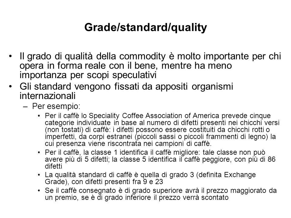 Grade/standard/quality Il grado di qualità della commodity è molto importante per chi opera in forma reale con il bene, mentre ha meno importanza per