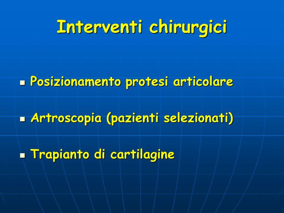 Interventi chirurgici Posizionamento protesi articolare Posizionamento protesi articolare Artroscopia (pazienti selezionati) Artroscopia (pazienti sel