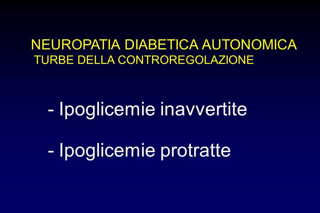 NEUROPATIA DIABETICA AUTONOMICA TURBE DELLA CONTROREGOLAZIONE -Ipoglicemie inavvertite -Ipoglicemie protratte