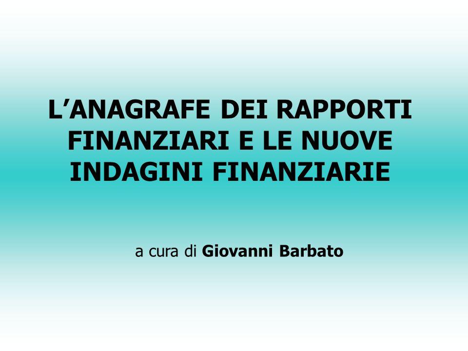LANAGRAFE DEI RAPPORTI FINANZIARI E LE NUOVE INDAGINI FINANZIARIE a cura di Giovanni Barbato