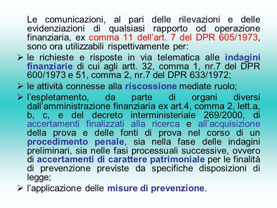 Le comunicazioni, al pari delle rilevazioni e delle evidenziazioni di qualsiasi rapporto od operazione finanziaria, ex comma 11 dellart.