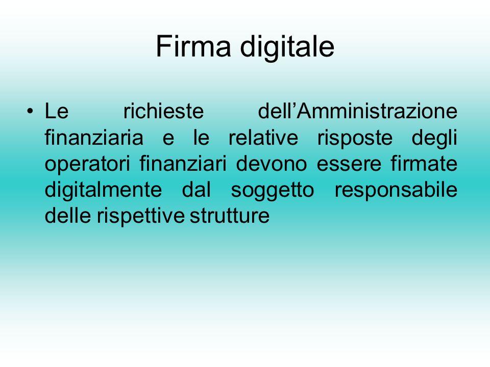 Firma digitale Le richieste dellAmministrazione finanziaria e le relative risposte degli operatori finanziari devono essere firmate digitalmente dal soggetto responsabile delle rispettive strutture