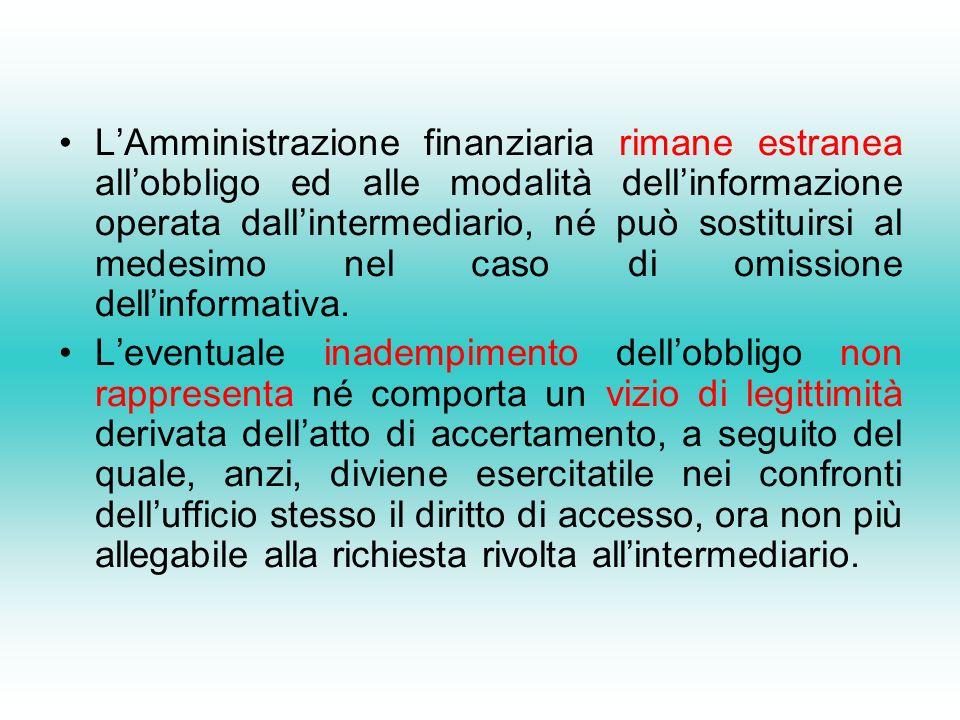 LAmministrazione finanziaria rimane estranea allobbligo ed alle modalità dellinformazione operata dallintermediario, né può sostituirsi al medesimo nel caso di omissione dellinformativa.