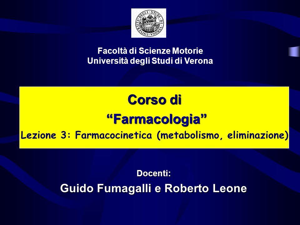 Corso di Farmacologia Farmacologia Lezione 3: Farmacocinetica (metabolismo, eliminazione) Facoltà di Scienze Motorie Università degli Studi di Verona