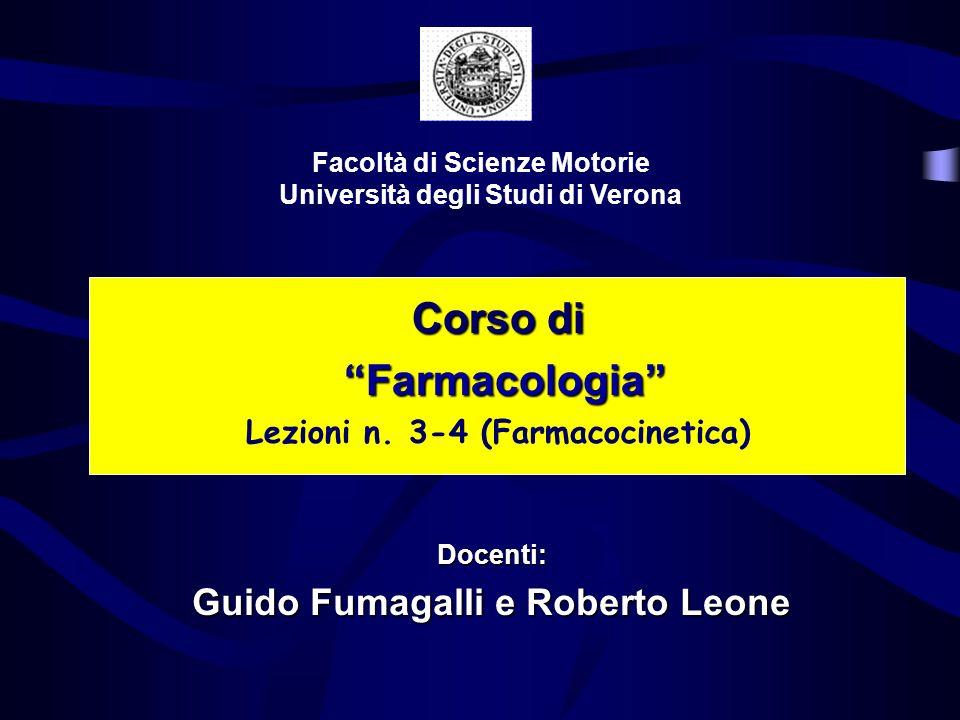 Corso di Farmacologia Farmacologia Lezioni n. 3-4 (Farmacocinetica) Facoltà di Scienze Motorie Università degli Studi di Verona Docenti: Guido Fumagal