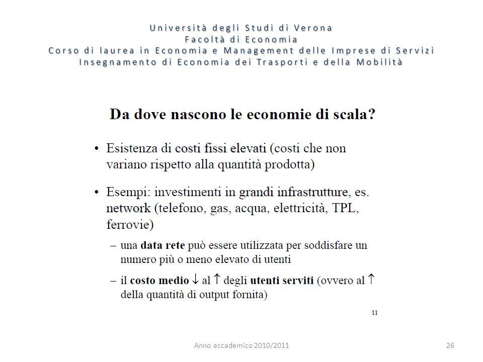 26 Università degli Studi di Verona Facoltà di Economia Corso di laurea in Economia e Management delle Imprese di Servizi Insegnamento di Economia dei Trasporti e della Mobilità Anno accademico 2010/2011