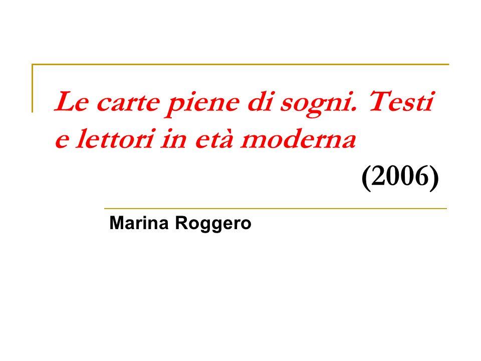 Le carte piene di sogni. Testi e lettori in età moderna (2006) Marina Roggero