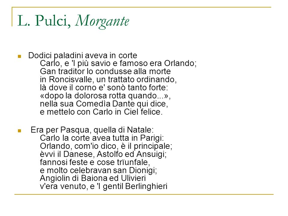 L. Pulci, Morgante Dodici paladini aveva in corte Carlo, e 'l più savio e famoso era Orlando; Gan traditor lo condusse alla morte in Roncisvalle, un t