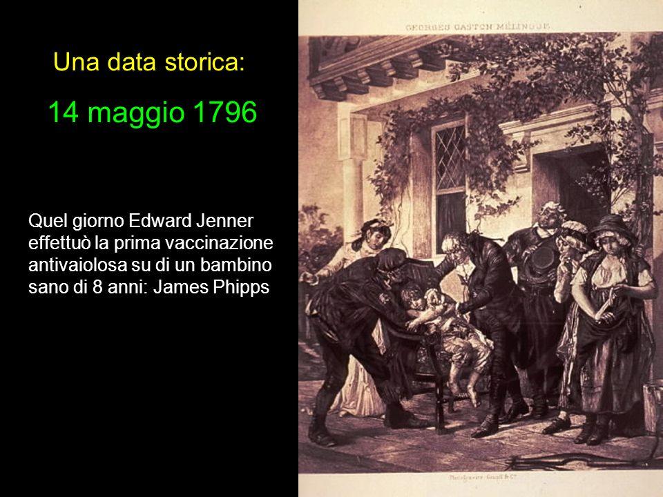 Una data storica: 14 maggio 1796 Quel giorno Edward Jenner effettuò la prima vaccinazione antivaiolosa su di un bambino sano di 8 anni: James Phipps