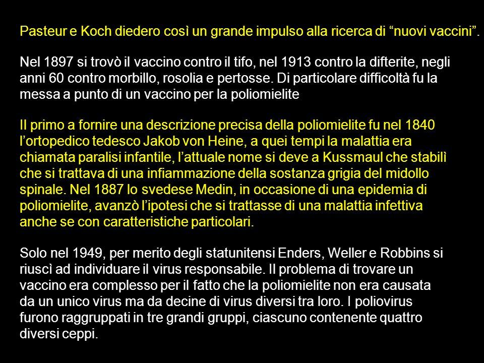 Pasteur e Koch diedero così un grande impulso alla ricerca di nuovi vaccini.