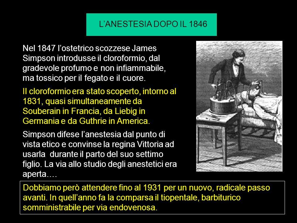 LANESTESIA DOPO IL 1846 Nel 1847 lostetrico scozzese James Simpson introdusse il cloroformio, dal gradevole profumo e non infiammabile, ma tossico per il fegato e il cuore.