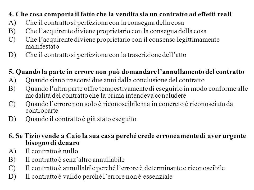 4. Che cosa comporta il fatto che la vendita sia un contratto ad effetti reali A)Che il contratto si perfeziona con la consegna della cosa B)Che lacqu
