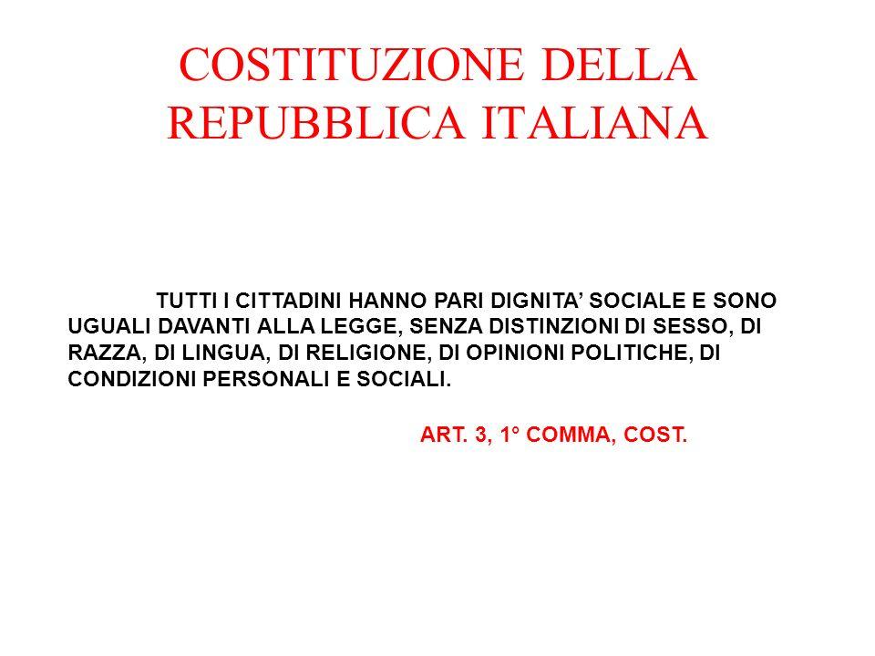 COSTITUZIONE DELLA REPUBBLICA ITALIANA TUTTI I CITTADINI HANNO PARI DIGNITA SOCIALE E SONO UGUALI DAVANTI ALLA LEGGE, SENZA DISTINZIONI DI SESSO, DI R