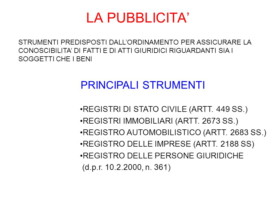LA PUBBLICITA PRINCIPALI STRUMENTI REGISTRI DI STATO CIVILE (ARTT. 449 SS.) REGISTRI IMMOBILIARI (ARTT. 2673 SS.) REGISTRO AUTOMOBILISTICO (ARTT. 2683