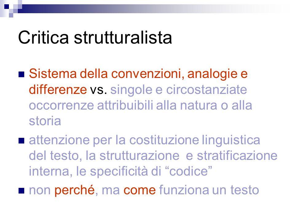 Critica strutturalista Sistema della convenzioni, analogie e differenze vs. singole e circostanziate occorrenze attribuibili alla natura o alla storia