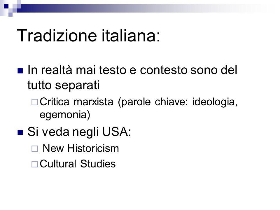 Tradizione italiana: In realtà mai testo e contesto sono del tutto separati Critica marxista (parole chiave: ideologia, egemonia) Si veda negli USA: N