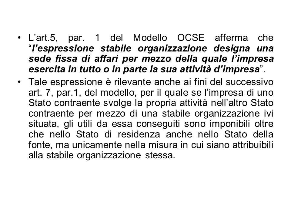 Lart.5, par. 1 del Modello OCSE afferma chelespressione stabile organizzazione designa una sede fissa di affari per mezzo della quale limpresa esercit