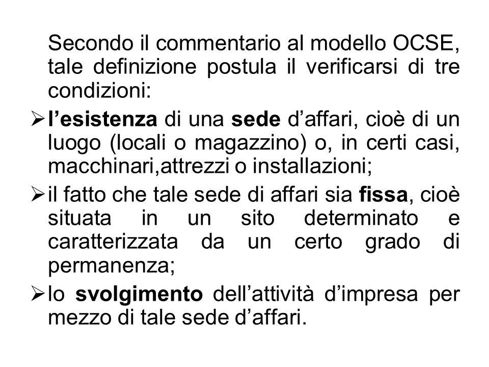 Secondo il commentario al modello OCSE, tale definizione postula il verificarsi di tre condizioni: lesistenza di una sede daffari, cioè di un luogo (l