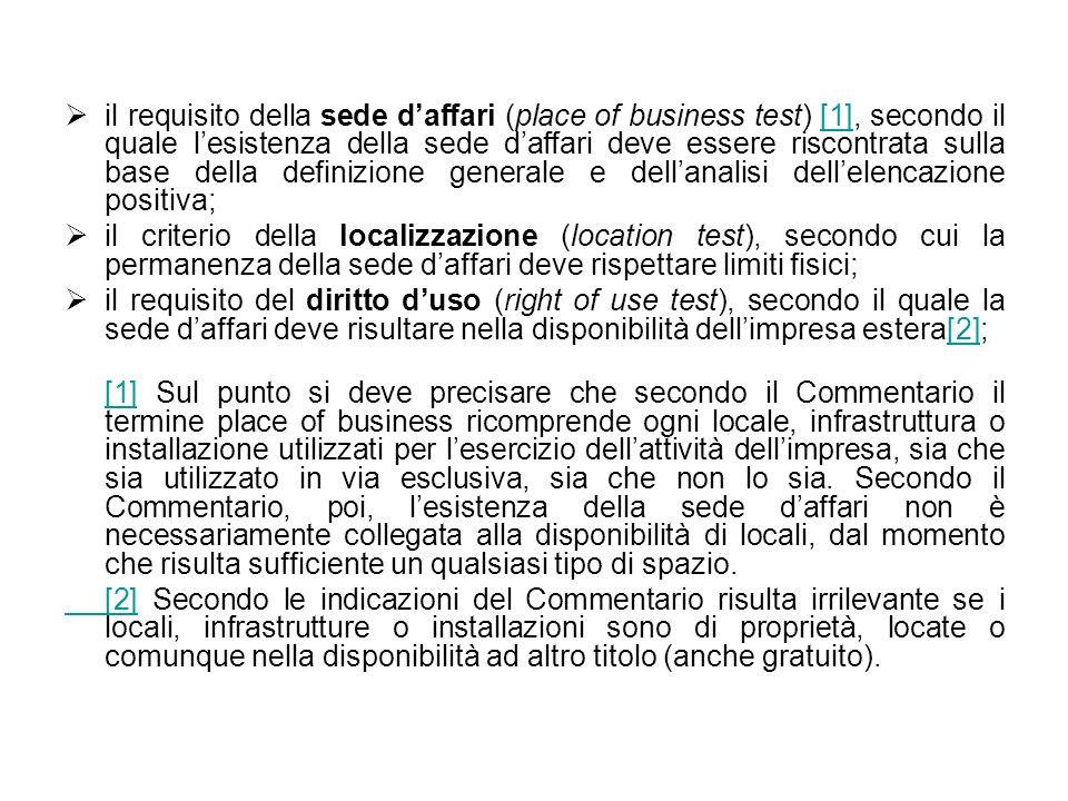 il requisito della sede daffari (place of business test) [1], secondo il quale lesistenza della sede daffari deve essere riscontrata sulla base della