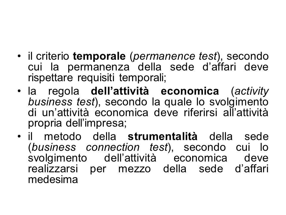 il criterio temporale (permanence test), secondo cui la permanenza della sede daffari deve rispettare requisiti temporali; la regola dellattività econ