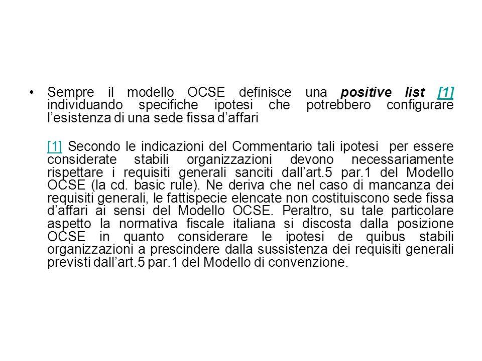 Sempre il modello OCSE definisce una positive list [1] individuando specifiche ipotesi che potrebbero configurare lesistenza di una sede fissa daffari