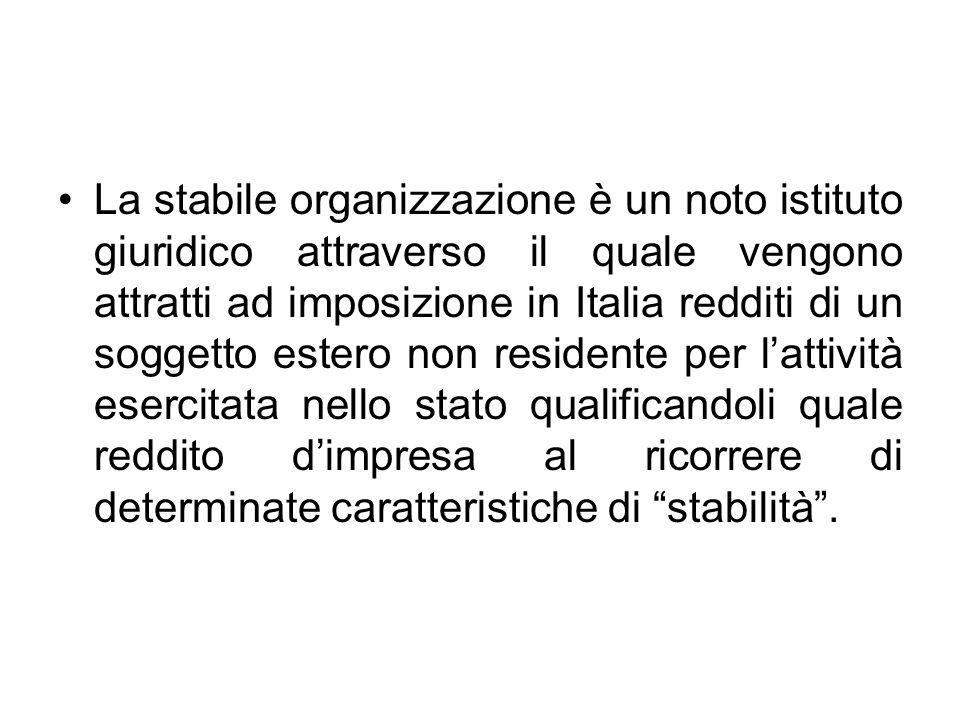 La stabile organizzazione è un noto istituto giuridico attraverso il quale vengono attratti ad imposizione in Italia redditi di un soggetto estero non