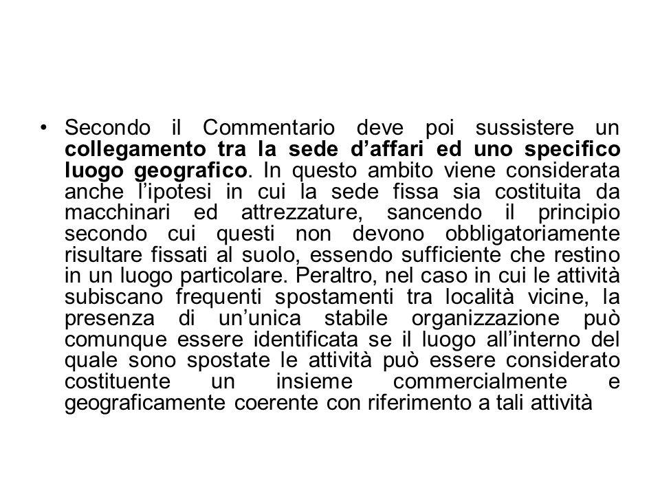 Secondo il Commentario deve poi sussistere un collegamento tra la sede daffari ed uno specifico luogo geografico. In questo ambito viene considerata a
