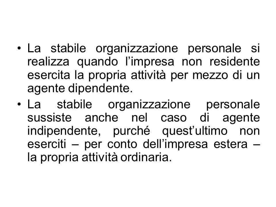 La stabile organizzazione personale si realizza quando limpresa non residente esercita la propria attività per mezzo di un agente dipendente. La stabi