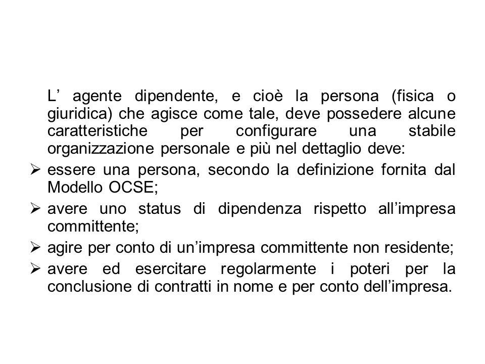 L agente dipendente, e cioè la persona (fisica o giuridica) che agisce come tale, deve possedere alcune caratteristiche per configurare una stabile or