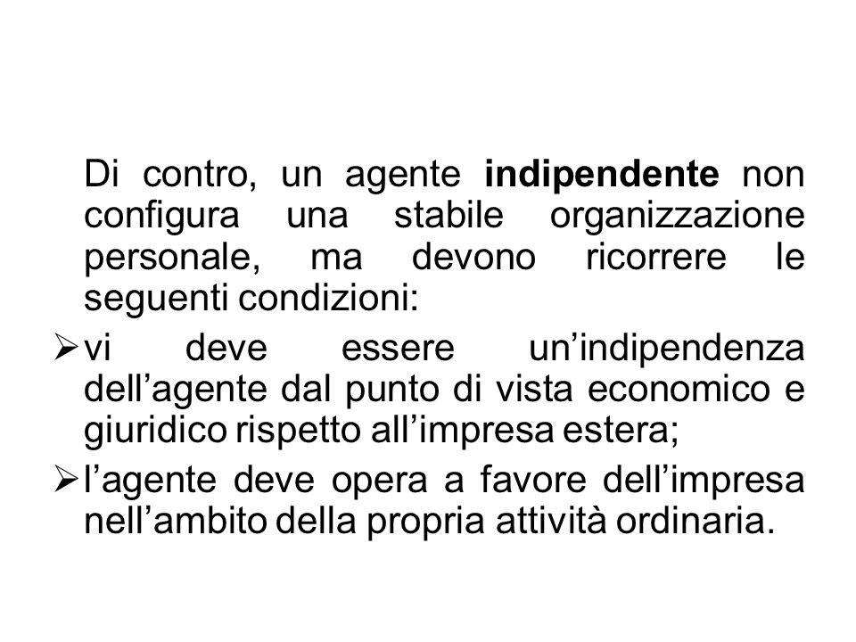 Di contro, un agente indipendente non configura una stabile organizzazione personale, ma devono ricorrere le seguenti condizioni: vi deve essere unind