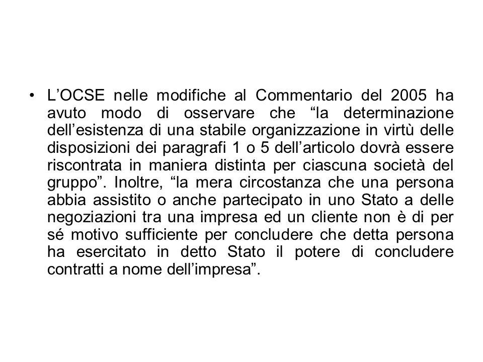 LOCSE nelle modifiche al Commentario del 2005 ha avuto modo di osservare che la determinazione dellesistenza di una stabile organizzazione in virtù de