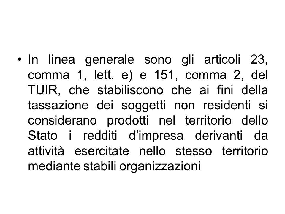 In linea generale sono gli articoli 23, comma 1, lett. e) e 151, comma 2, del TUIR, che stabiliscono che ai fini della tassazione dei soggetti non res