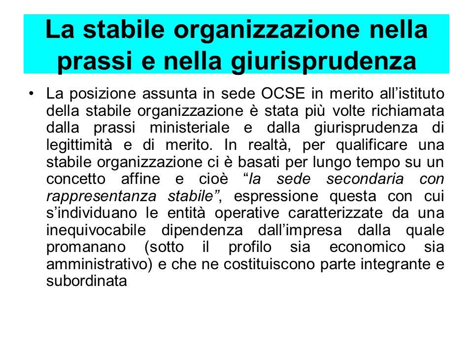 La stabile organizzazione nella prassi e nella giurisprudenza La posizione assunta in sede OCSE in merito allistituto della stabile organizzazione è s